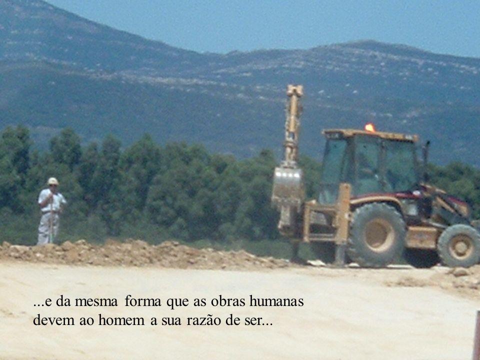 ...e da mesma forma que as obras humanas devem ao homem a sua razão de ser...
