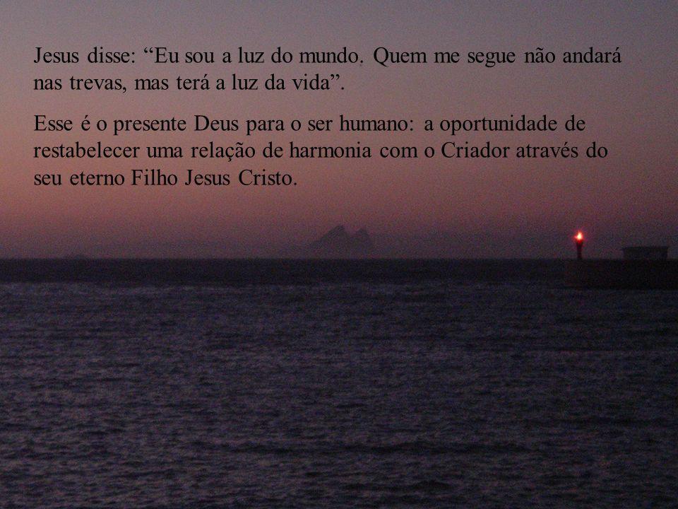 Jesus disse: Eu sou a luz do mundo