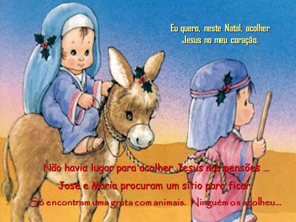 Eu quero, neste Natal, acolher Jesus no meu coração.