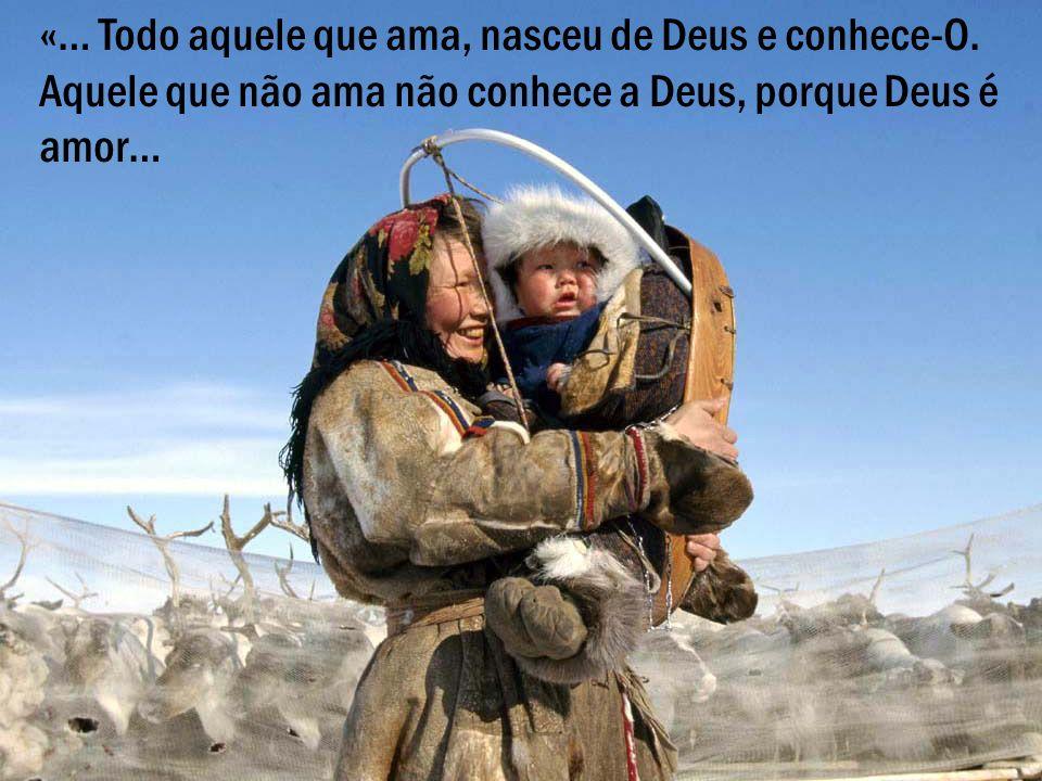 «… Todo aquele que ama, nasceu de Deus e conhece-O