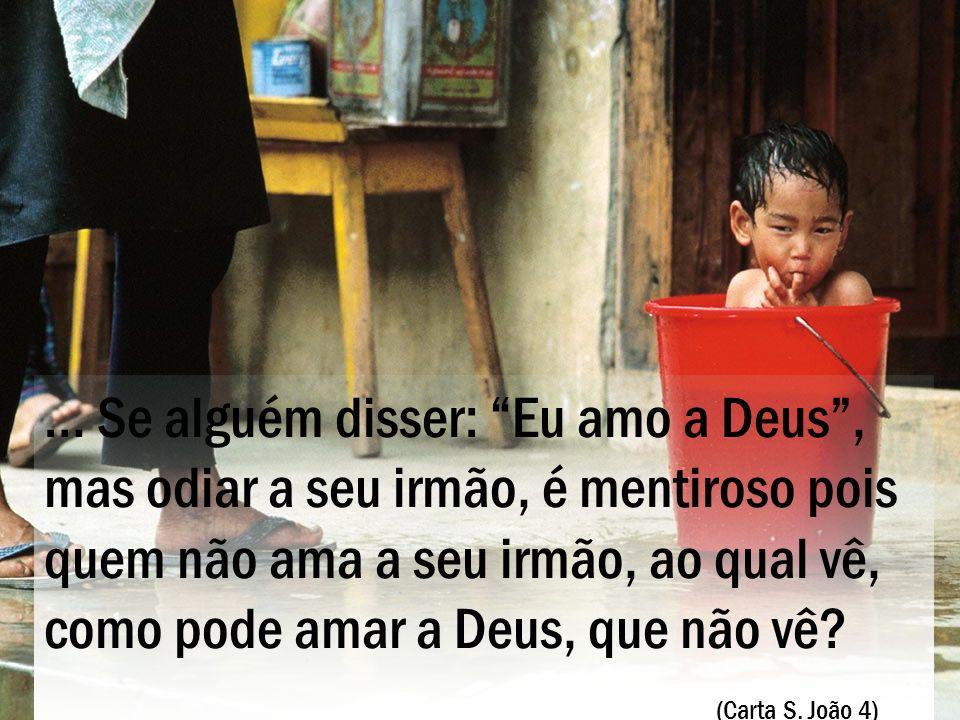 … Se alguém disser: Eu amo a Deus , mas odiar a seu irmão, é mentiroso pois quem não ama a seu irmão, ao qual vê, como pode amar a Deus, que não vê.