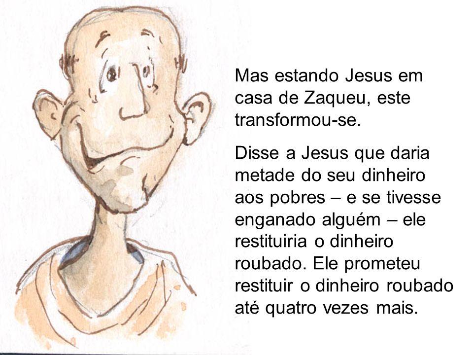 Mas estando Jesus em casa de Zaqueu, este transformou-se.