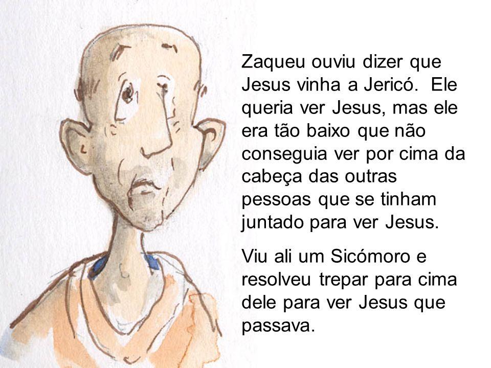 Zaqueu ouviu dizer que Jesus vinha a Jericó