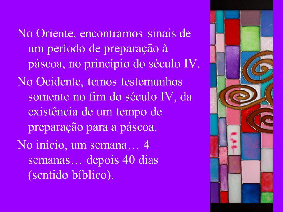 No Oriente, encontramos sinais de um período de preparação à páscoa, no princípio do século IV.