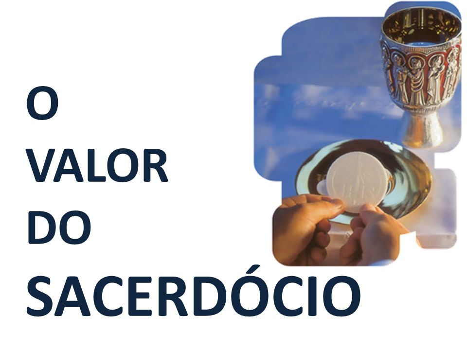 O VALOR DO SACERDÓCIO