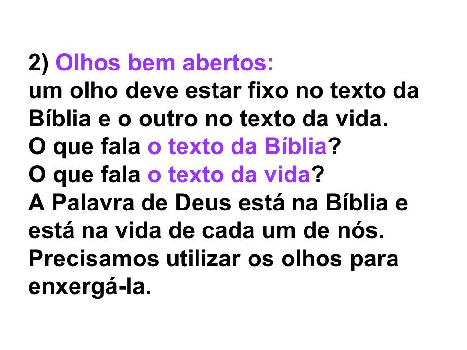 2) Olhos bem abertos: um olho deve estar fixo no texto da Bíblia e o outro no texto da vida.
