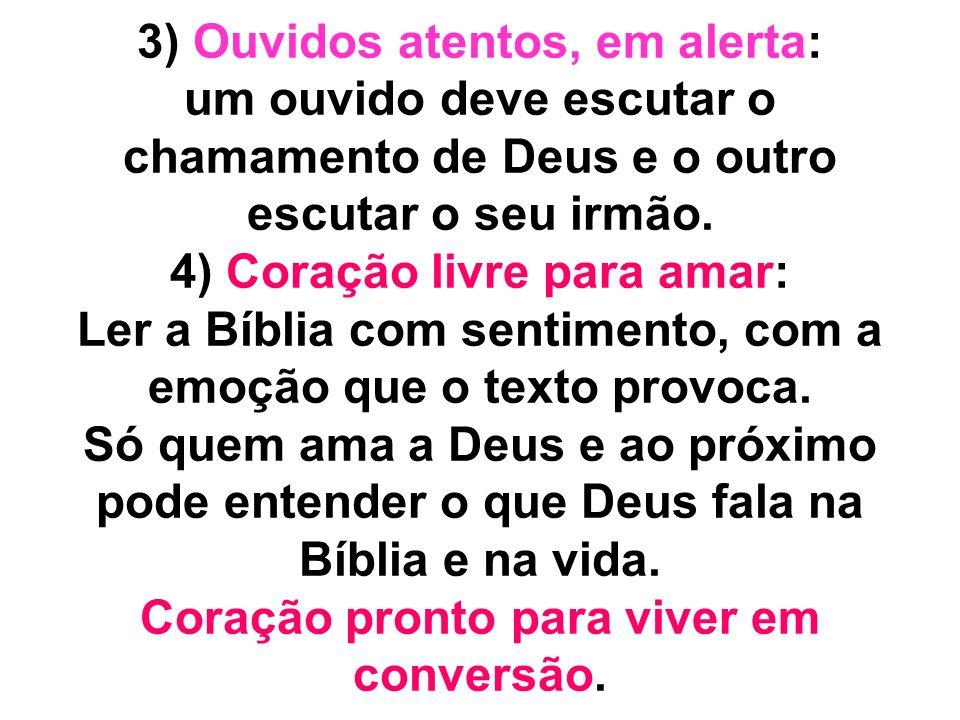 3) Ouvidos atentos, em alerta: um ouvido deve escutar o chamamento de Deus e o outro escutar o seu irmão.