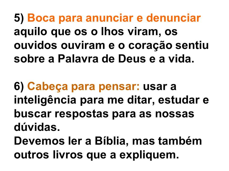 5) Boca para anunciar e denunciar aquilo que os o lhos viram, os ouvidos ouviram e o coração sentiu sobre a Palavra de Deus e a vida.