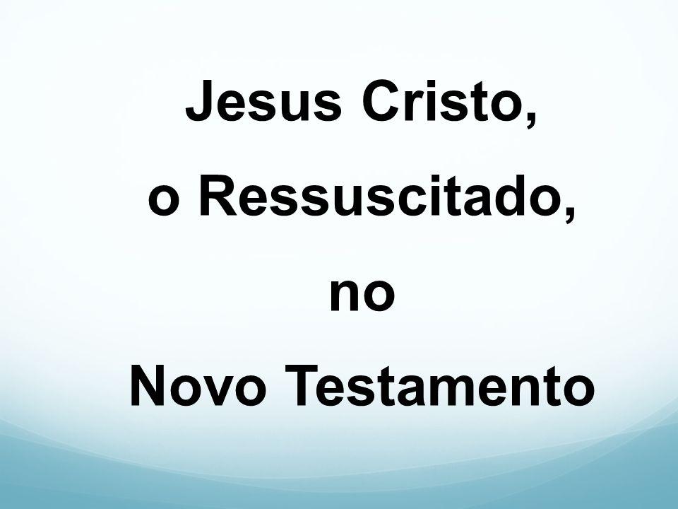 Jesus Cristo, o Ressuscitado, no Novo Testamento