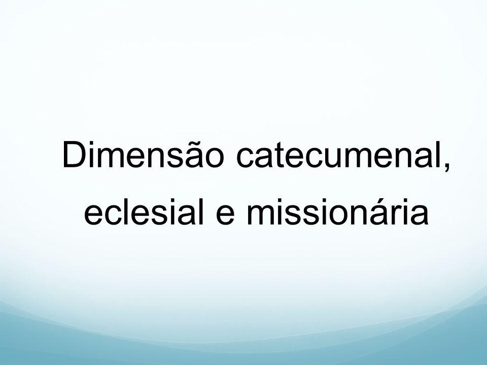 Dimensão catecumenal, eclesial e missionária