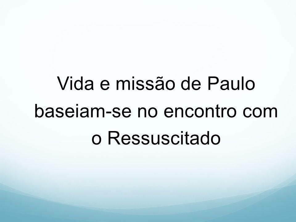 Vida e missão de Paulo baseiam-se no encontro com o Ressuscitado