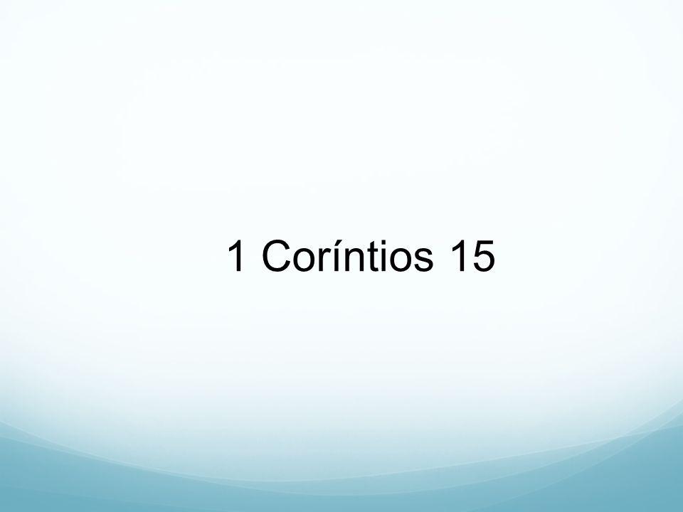 1 Coríntios 15 É o grande texto sobre a ressurreição em Paulo