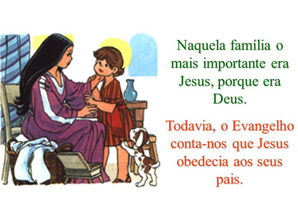 Naquela família o mais importante era Jesus, porque era Deus.
