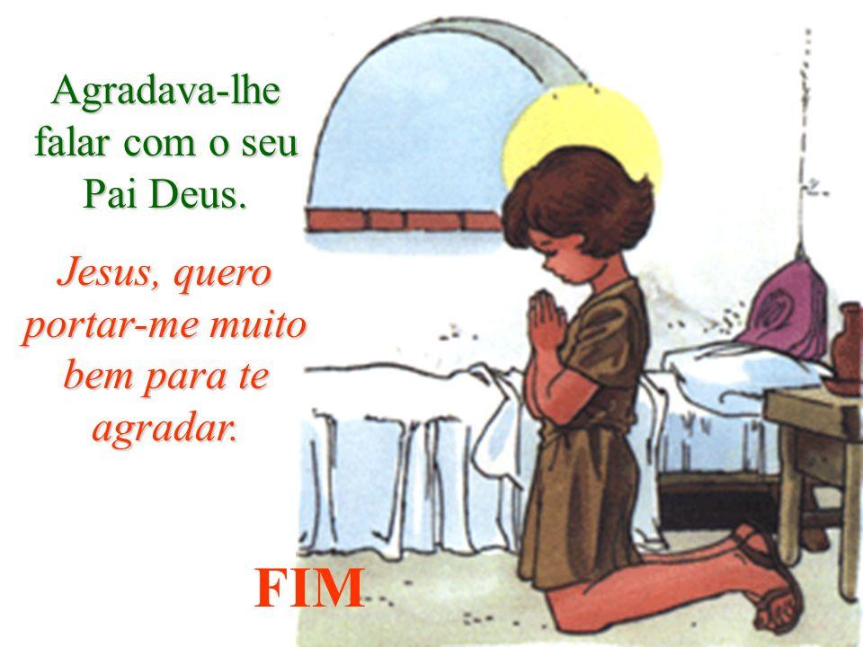 FIM Agradava-lhe falar com o seu Pai Deus.