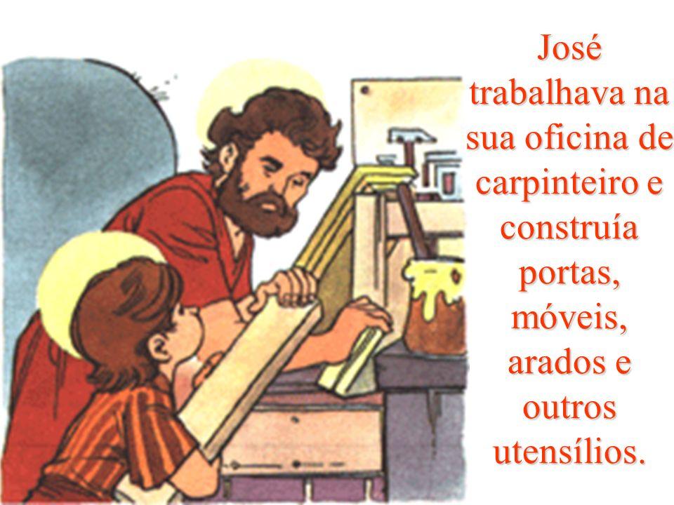 José trabalhava na sua oficina de carpinteiro e construía portas, móveis, arados e outros utensílios.