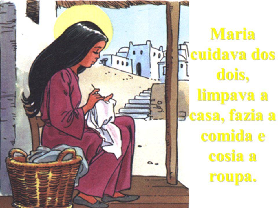 Maria cuidava dos dois, limpava a casa, fazia a comida e cosia a roupa.