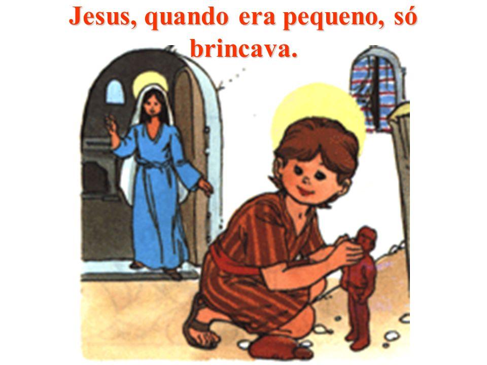 Jesus, quando era pequeno, só brincava.