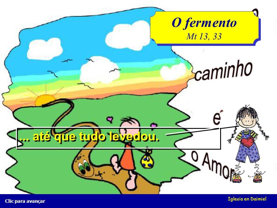 O fermento ... até que tudo levedou. Mt 13, 33 Iglesia en Daimiel