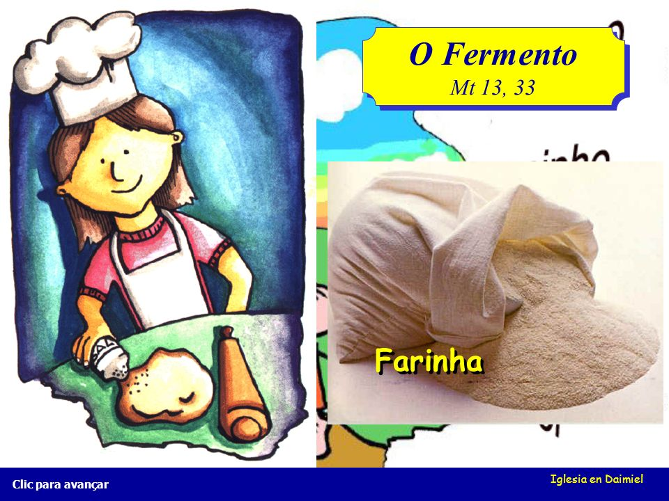 O Fermento Mt 13, 33 Farinha Iglesia en Daimiel Clic para avançar
