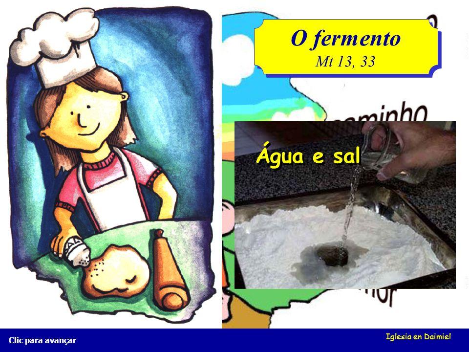 O fermento Mt 13, 33 Água e sal Iglesia en Daimiel Clic para avançar