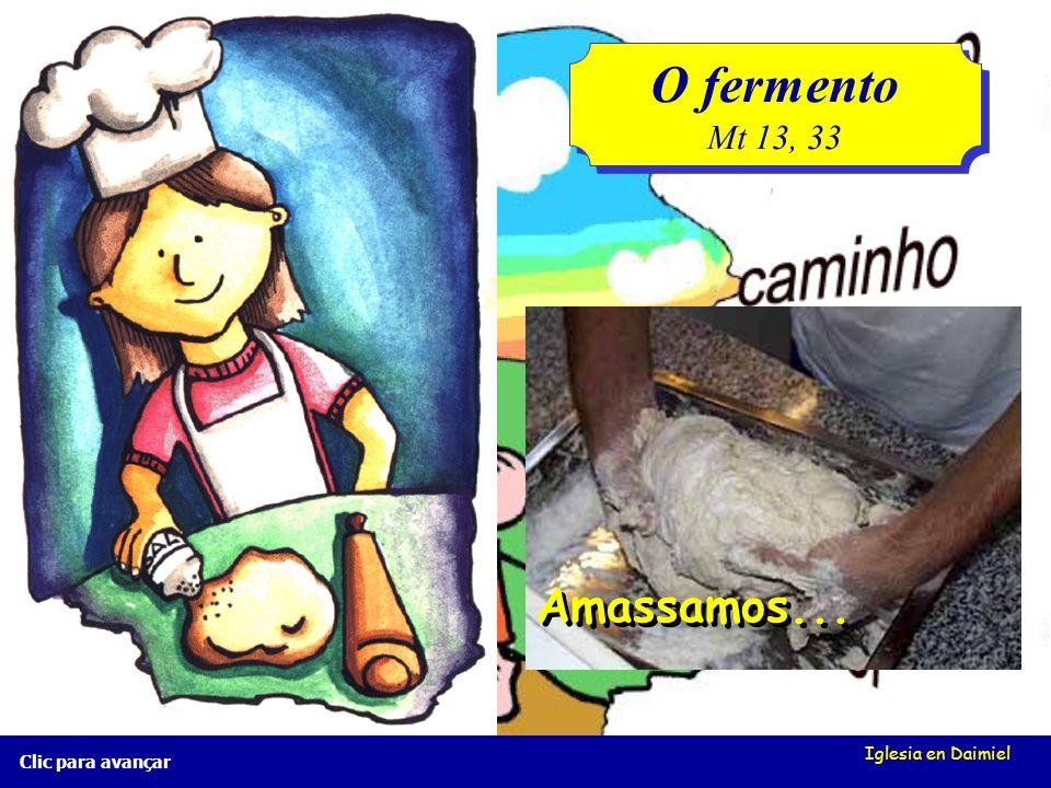 O fermento Mt 13, 33 Amassamos... Iglesia en Daimiel Clic para avançar