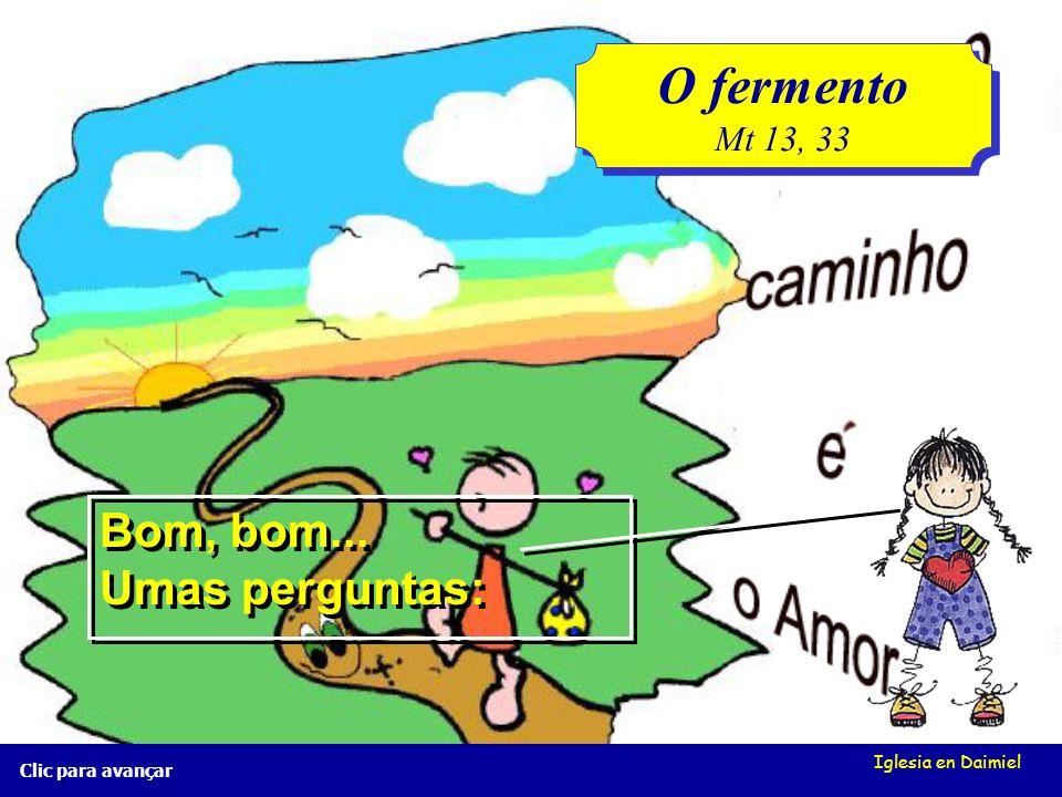 O fermento Bom, bom... Umas perguntas: Mt 13, 33 Iglesia en Daimiel