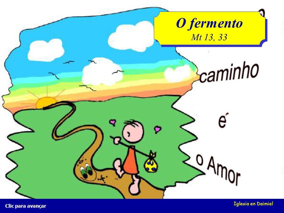 O fermento Mt 13, 33 Iglesia en Daimiel Clic para avançar