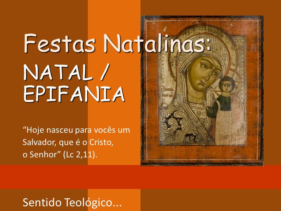 Festas Natalinas: NATAL / EPIFANIA Sentido Teológico...