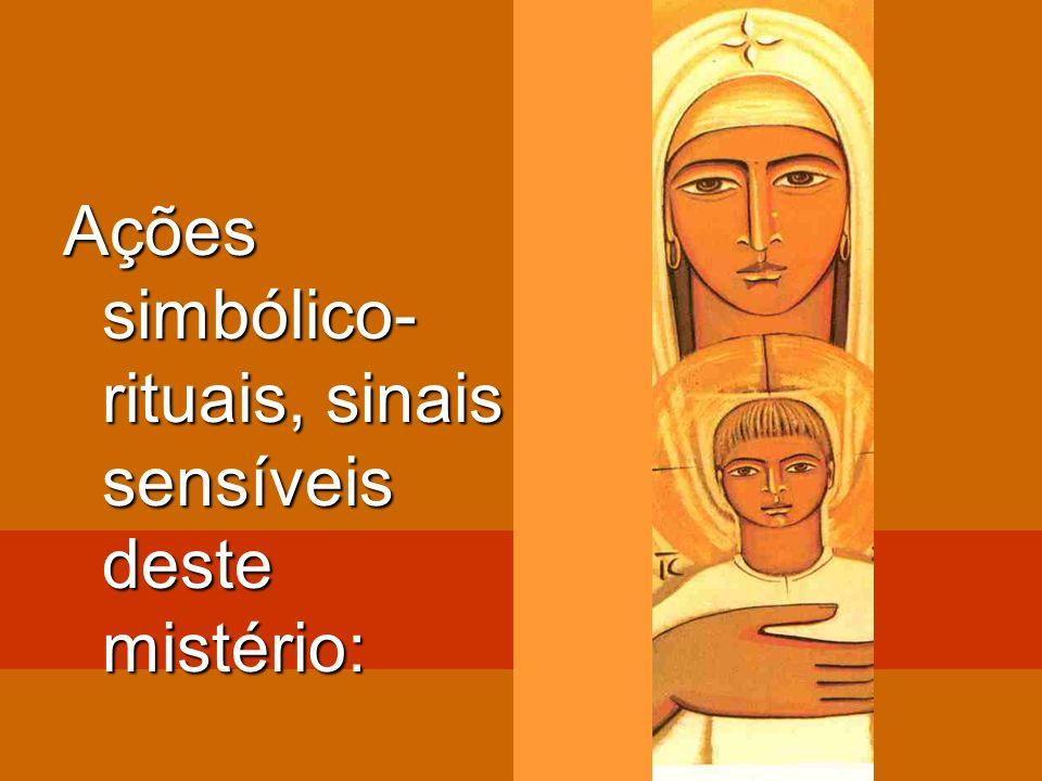 Ações simbólico-rituais, sinais sensíveis deste mistério: