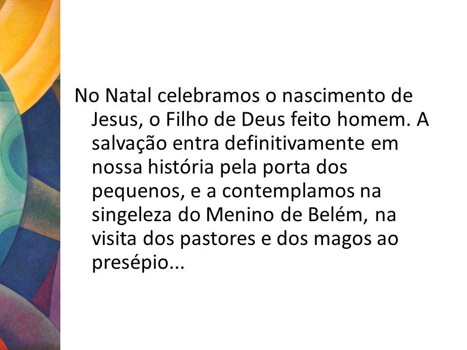 No Natal celebramos o nascimento de Jesus, o Filho de Deus feito homem