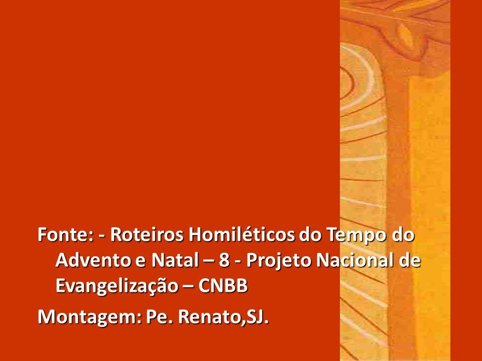 Fonte: - Roteiros Homiléticos do Tempo do Advento e Natal – 8 - Projeto Nacional de Evangelização – CNBB