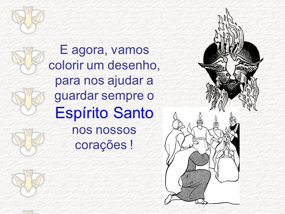 E agora, vamos colorir um desenho, para nos ajudar a guardar sempre o Espírito Santo nos nossos corações !