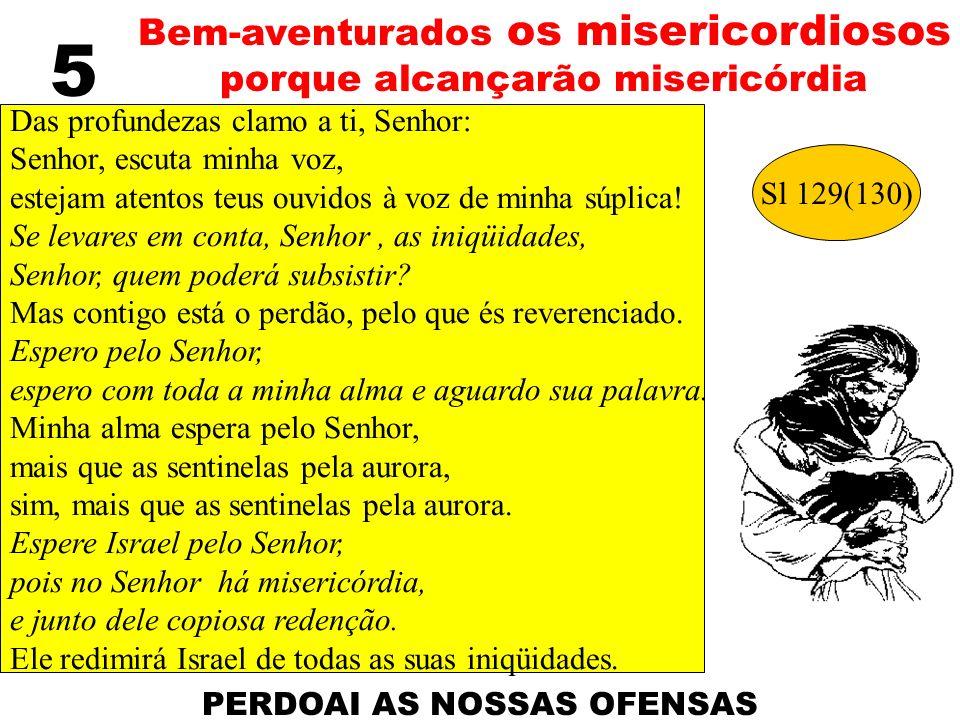 5 Bem-aventurados os misericordiosos porque alcançarão misericórdia