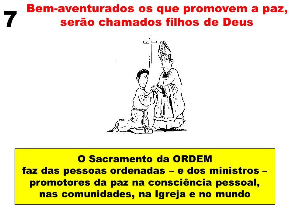 7 Bem-aventurados os que promovem a paz, serão chamados filhos de Deus