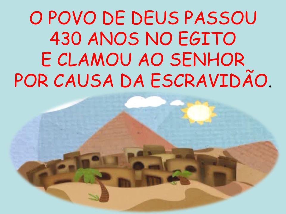 O POVO DE DEUS PASSOU 430 ANOS NO EGITO E CLAMOU AO SENHOR