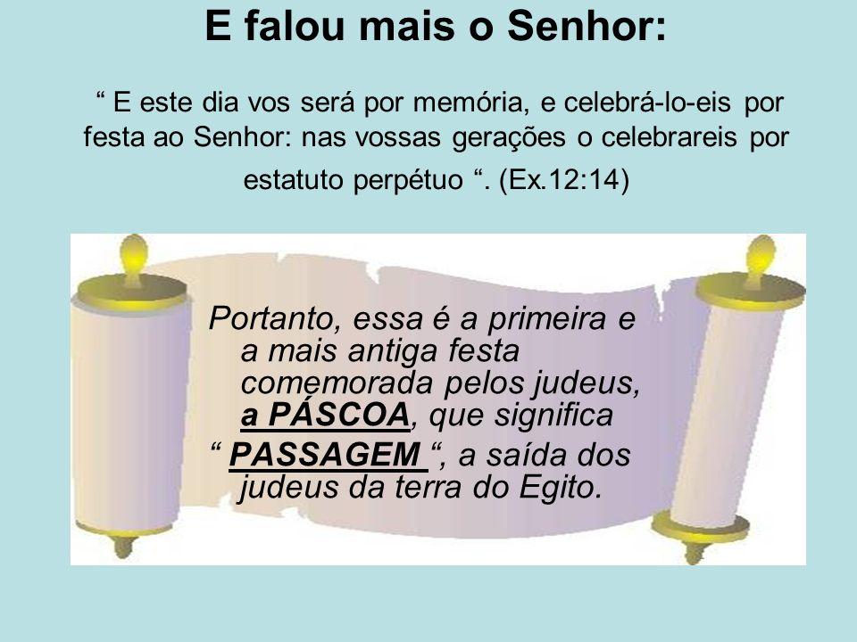 E falou mais o Senhor: E este dia vos será por memória, e celebrá-lo-eis por festa ao Senhor: nas vossas gerações o celebrareis por estatuto perpétuo . (Ex.12:14)