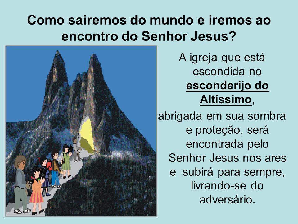 Como sairemos do mundo e iremos ao encontro do Senhor Jesus