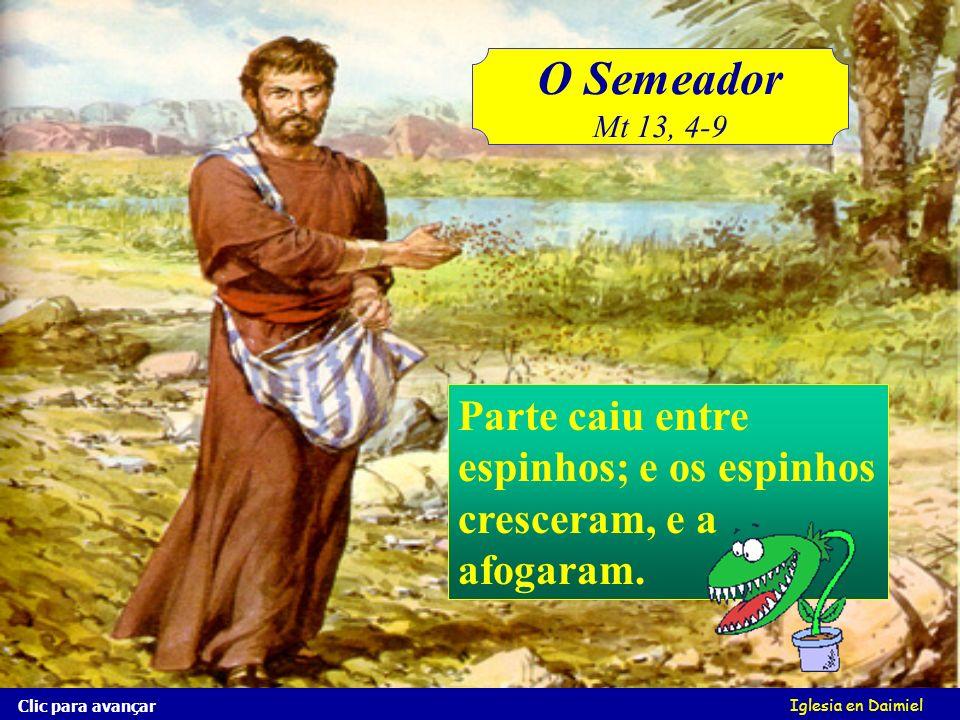 O Semeador Mt 13, 4-9. Parte caiu entre espinhos; e os espinhos cresceram, e a afogaram. Clic para avançar.