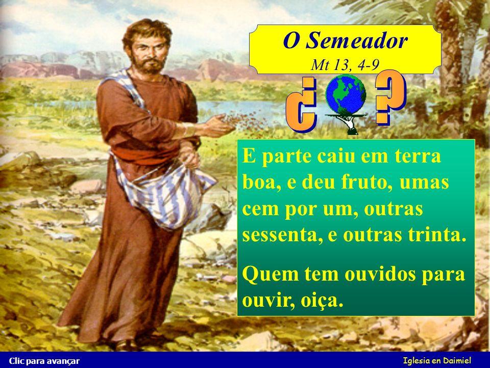 O Semeador Mt 13, 4-9. ¿ E parte caiu em terra boa, e deu fruto, umas cem por um, outras sessenta, e outras trinta.