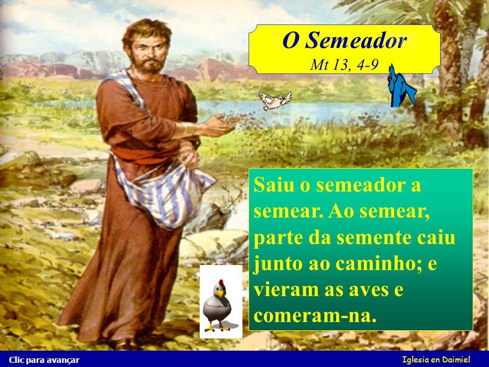 O Semeador Mt 13, 4-9. Saiu o semeador a semear. Ao semear, parte da semente caiu junto ao caminho; e vieram as aves e comeram-na.