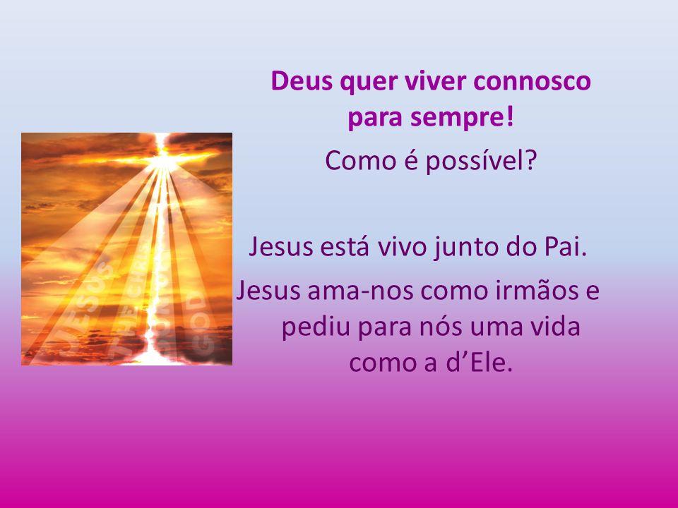 Deus quer viver connosco para sempre. Como é possível