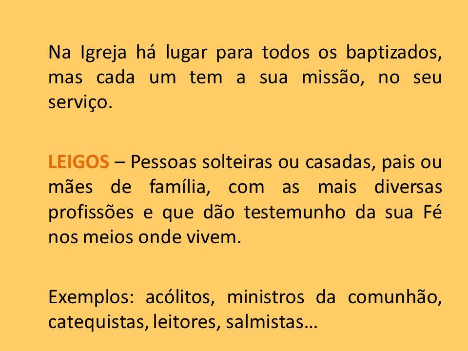 Na Igreja há lugar para todos os baptizados, mas cada um tem a sua missão, no seu serviço.