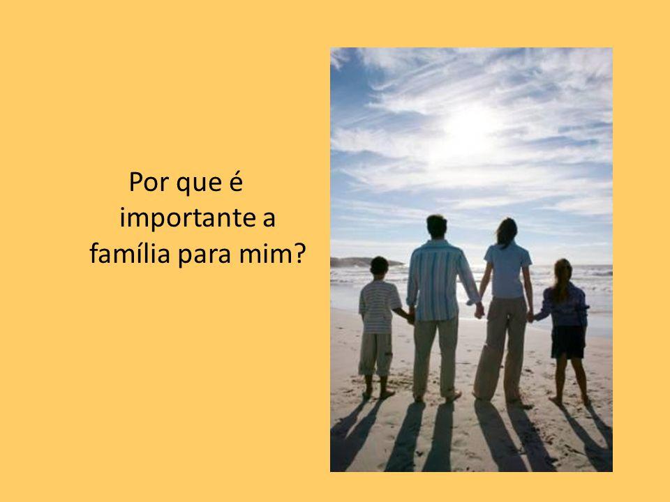 Por que é importante a família para mim