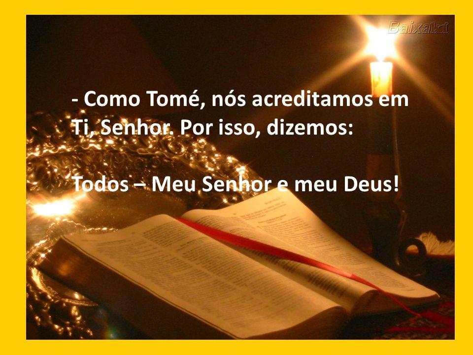 - Como Tomé, nós acreditamos em Ti, Senhor. Por isso, dizemos: