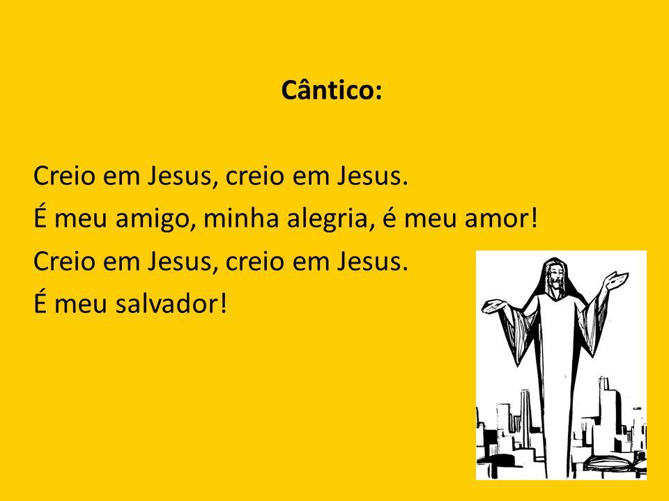 Cântico: Creio em Jesus, creio em Jesus