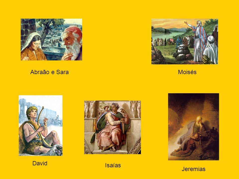 Abraão e Sara Moisés David Isaías Jeremias
