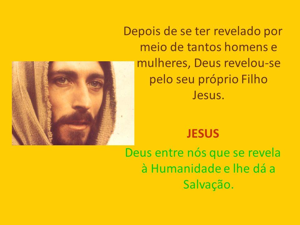 Depois de se ter revelado por meio de tantos homens e mulheres, Deus revelou-se pelo seu próprio Filho Jesus.