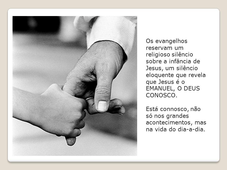 Os evangelhos reservam um religioso silêncio sobre a infância de Jesus, um silêncio eloquente que revela que Jesus é o EMANUEL, O DEUS CONOSCO.