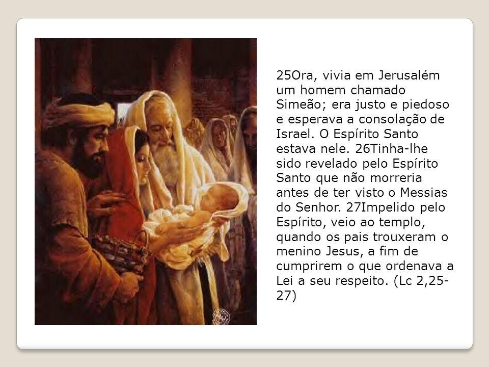 25Ora, vivia em Jerusalém um homem chamado Simeão; era justo e piedoso e esperava a consolação de Israel.