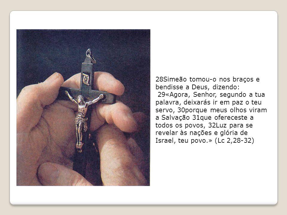 28Simeão tomou-o nos braços e bendisse a Deus, dizendo: